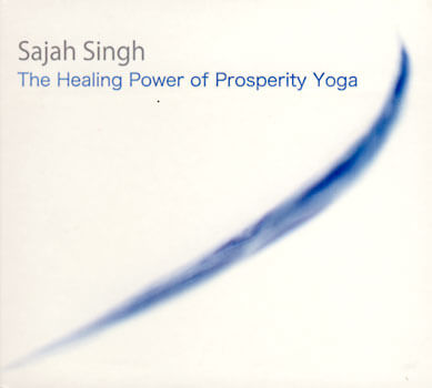 The Healing Power of Prosperity Yoga - Sajah Singh CD