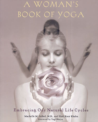 A Woman's Book of Yoga - Dr. Seibel & Hari Kaur Khalsa
