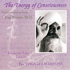 The Energy of Consciousness - Yogi Bhajan