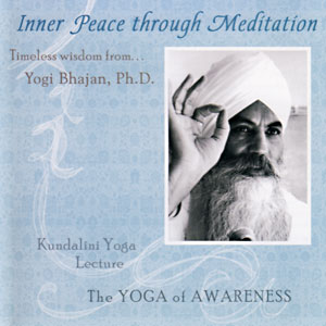 Inner Peace through Meditation - Yogi Bhajan