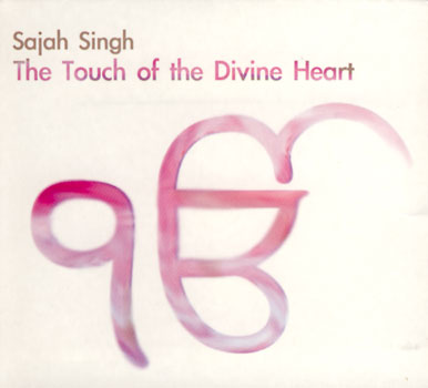 The Touch of the Divine Heart - Sajah Singh CD