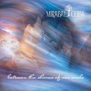 Between The Shores Of Our Souls - Mirabai Ceiba CD