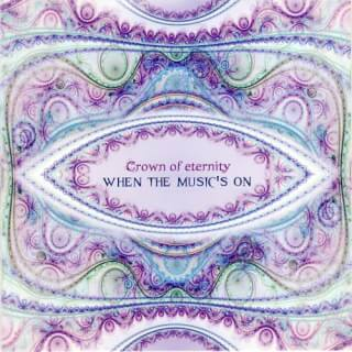 When the Music's On - Crown of Eternity CD