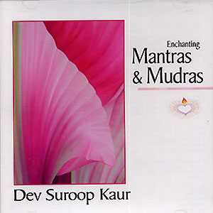 Enchanting Mantras & Mudras - Dev Suroop Kaur CD