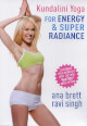Kundalini Yoga for Energy & Super Radiance - Ana Brett, Ravi Singh DVD
