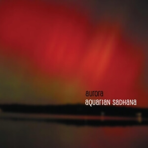 Aurora Aquarian Sadhana - Maya Records CD