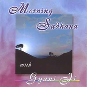 Morning Sadhana - Gyani Ji CD