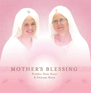 Mother's Blessing - Prabhu Nam Kaur & Snatam Kaur CD