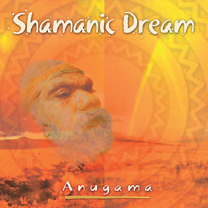 Shamanic Dream - Anugama CD (Vol. 1)