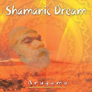 Shamanic Dream - Anugama CD (Vol  1)