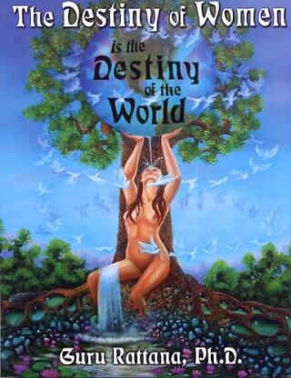 The Destiny of Women - Guru Rattana, Ph.D.