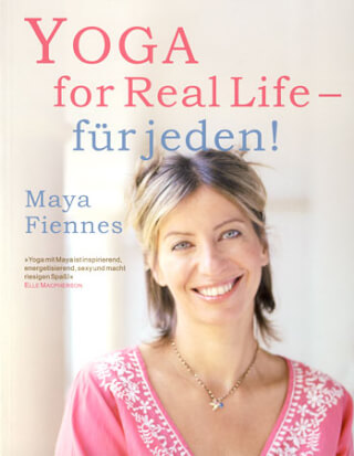 Yoga for Real Life - für Jeden! - Maya Fiennes